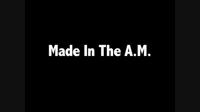 Made In The A.M- 2 Days to go