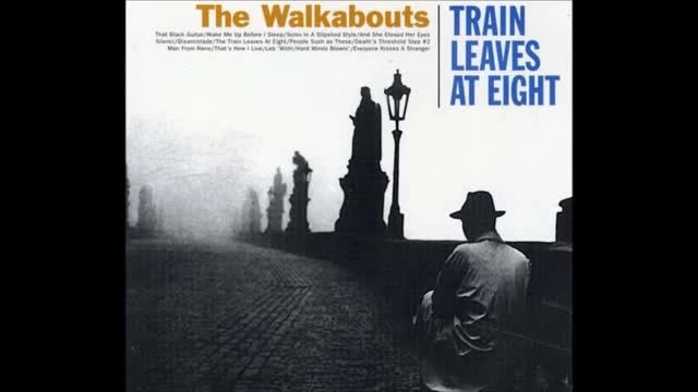 The Walkabouts - The Train Leaves at Eight