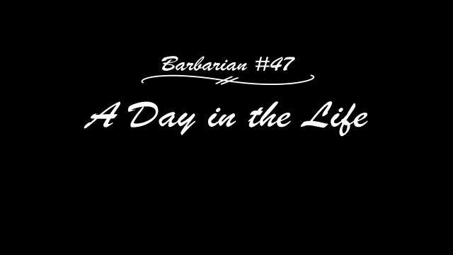 A Day In The Life of Barbarian